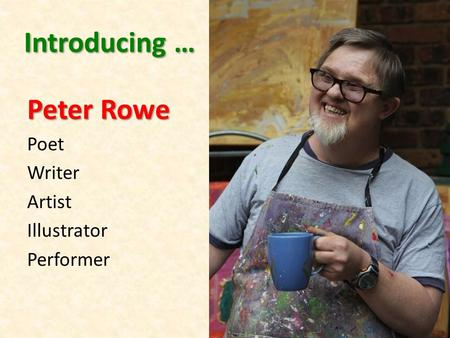 Introducing … Peter Rowe Poet Writer Artist Illustrator Performer.
