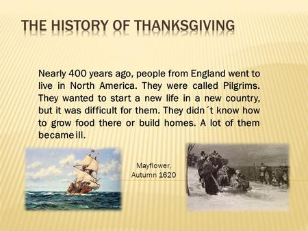 Nearly 400 years ago, people from England went to live in North America. They were called Pilgrims. They wanted to start a new life in a new country, but.