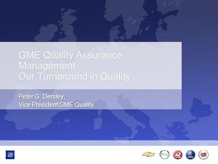 GME Quality Assurance Management Our Turnaround in Quality Peter G. Dersley, Vice President GME Quality.