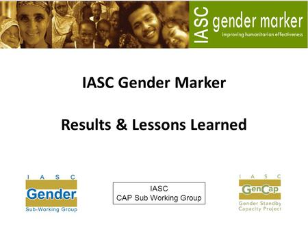 IASC Gender Marker Results & Lessons Learned IASC CAP Sub Working Group.