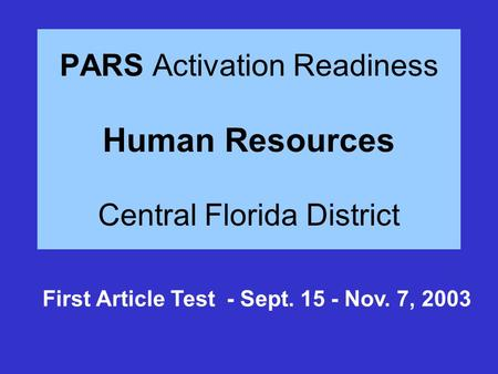 PARS Activation Readiness Human Resources Central Florida District First Article Test - Sept. 15 - Nov. 7, 2003.