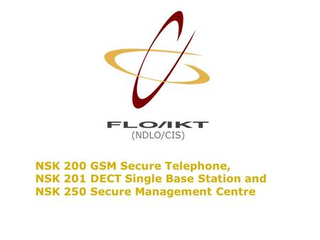 NSK 200 GSM Secure Telephone, NSK 201 DECT Single Base Station and NSK 250 Secure Management Centre (NDLO/CIS)