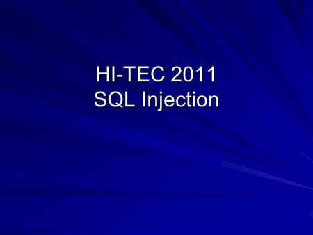 HI-TEC 2011 SQL Injection. Client's Browser HTTP or HTTPS Web Server Apache or IIS HTML Forms CGI Scripts Database SQL Server or Oracle or MySQL ODBC.