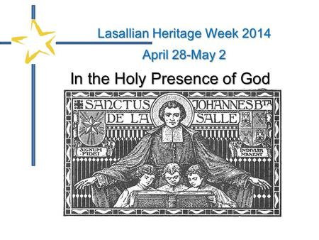 In the Holy Presence of God Lasallian Heritage Week 2014 April 28-May 2.