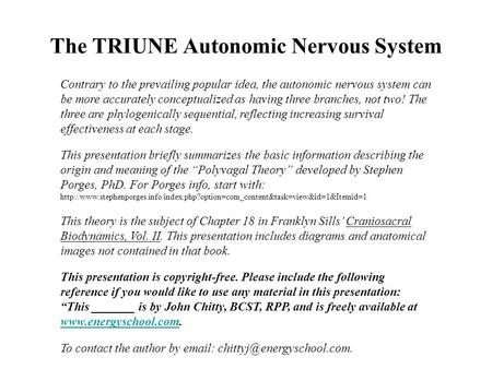 The TRIUNE Autonomic Nervous System Contrary to the prevailing popular idea, the autonomic nervous system can be more accurately conceptualized as having.