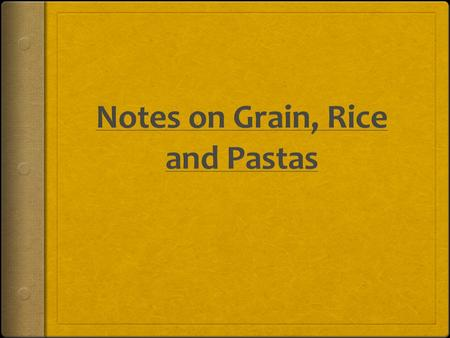 Notes on Grain, Rice and Pastas