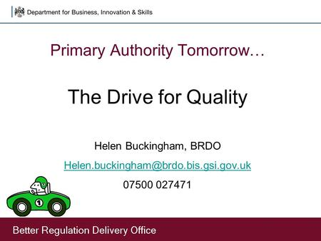 Primary Authority Tomorrow… The Drive for Quality Helen Buckingham, BRDO 07500 027471.