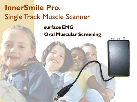 Surface EMG Oral Muscular Screening InnerSmile Pro. Single Track Muscle Scanner.
