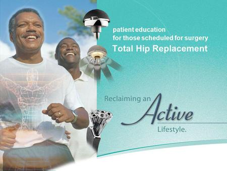 Total Hip Replacement patient education for those scheduled for surgery.
