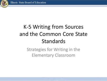 K-5 Writing from Sources and the Common Core State Standards Strategies for Writing in the Elementary Classroom.