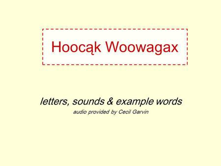 Hoocąk Woowagax letters, sounds & example words audio provided by Cecil Garvin.