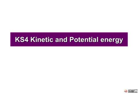 KS4 Kinetic and Potential energy. What is energy? Energy lets you do things. Another name for energy is ____ The units of energy are ______. work Joules.