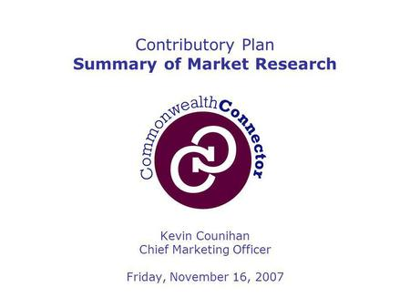Kevin Counihan Chief Marketing Officer Friday, November 16, 2007 Contributory Plan Summary of Market Research.