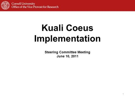 Kuali Coeus Implementation Steering Committee Meeting June 10, 2011 1.