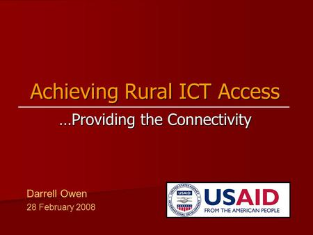 Achieving Rural ICT Access …Providing the Connectivity Darrell Owen 28 February 2008.