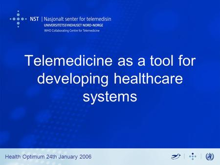 Telemedicine as a tool for developing healthcare systems Health Optimum 24th January 2006.