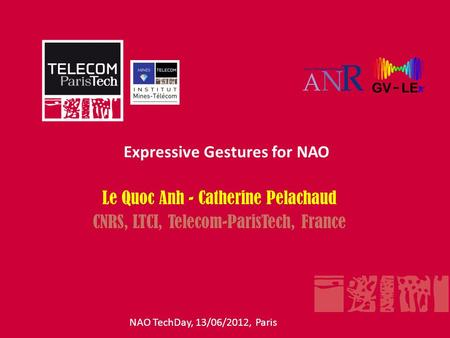 Expressive Gestures for NAO NAO TechDay, 13/06/2012, Paris Le Quoc Anh - Catherine Pelachaud CNRS, LTCI, Telecom-ParisTech, France.