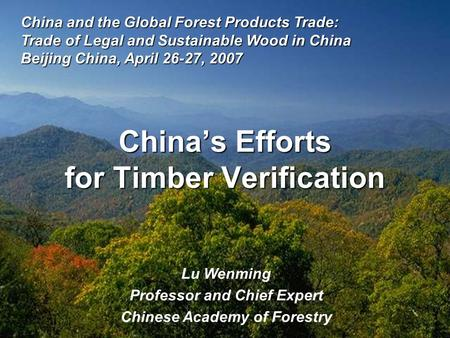China's Efforts for Timber Verification Lu Wenming Professor and Chief Expert Chinese Academy of Forestry China and the Global Forest Products Trade: Trade.