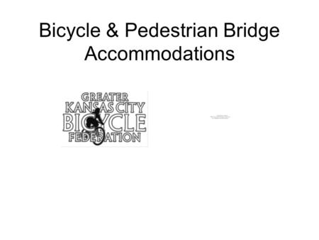 Bicycle & Pedestrian Bridge Accommodations. On all recent MoDOT bridges on Missouri/Mississippi Rivers Dozens of Interstate and Interstate-equivalent.