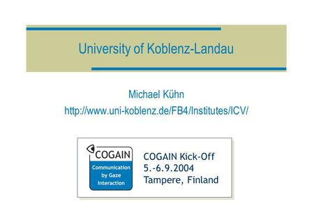 COGAIN Kick-Off 5.-6.9.2004 Tampere, Finland University of Koblenz-Landau Michael Kühn