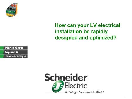 1 Building a New Electric World How can your LV electrical installation be rapidly designed and optimized?