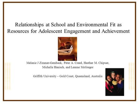 Relationships at School and Environmental Fit as Resources for Adolescent Engagement and Achievement Melanie J Zimmer-Gembeck, Peter A. Creed, Heather.