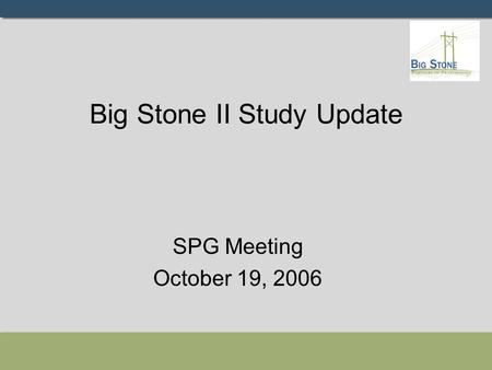Big Stone II Study Update SPG Meeting October 19, 2006.