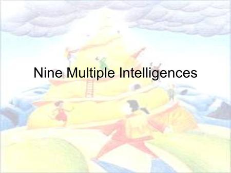 Nine Multiple Intelligences. In 1983, Howard Gardner, suggested that all individuals have personal intelligence profiles that consist of combinations.