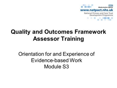 Orientation for and Experience of Evidence-based Work Module S3 Quality and Outcomes Framework Assessor Training.