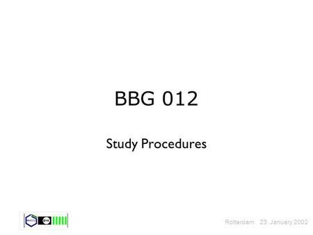 BBG 012 Study Procedures Rotterdam 23. January 2002.