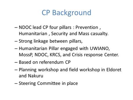 CP Background – NDOC lead CP four pillars : Prevention, Humanitarian, Security and Mass casualty. – Strong linkage between pillars, – Humanitarian Pillar.