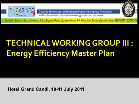TECHNICAL WORKING GROUP III : Energy Efficiency Master Plan Hotel Grand Candi, 10-11 July 2011.