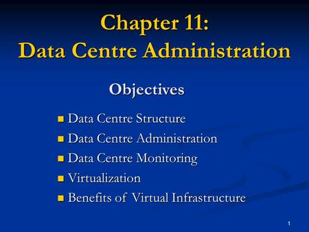 1 Chapter 11: Data Centre Administration Objectives Data Centre Structure Data Centre Structure Data Centre Administration Data Centre Administration Data.