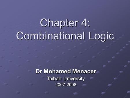 Chapter 4: Combinational Logic Dr Mohamed Menacer Taibah University 2007-2008.
