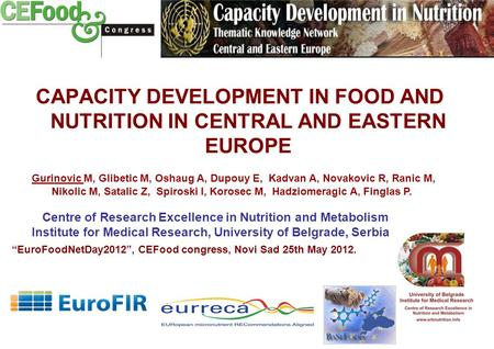 CAPACITY DEVELOPMENT IN FOOD AND NUTRITION IN CENTRAL AND EASTERN EUROPE Centre of Research Excellence in Nutrition and Metabolism Institute for Medical.