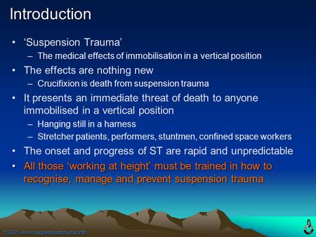 ©2005 www.suspensiontrauma.info Introduction 'Suspension Trauma' –The medical effects of immobilisation in a vertical position The effects are nothing.