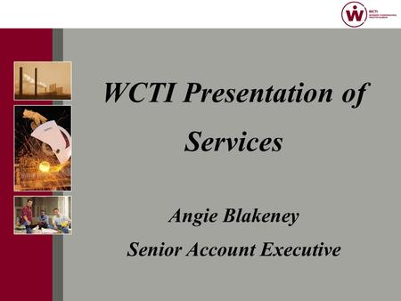 WCTI Presentation of Services Angie Blakeney Senior Account Executive.