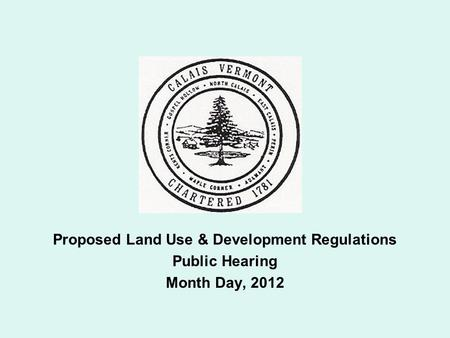 Proposed Land Use & Development Regulations Public Hearing Month Day, 2012.