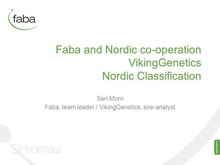 Faba and Nordic co-operation VikingGenetics Nordic Classification Sari Morri Faba, team leader / VikingGenetics, sire-analyst.