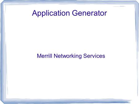 Application Generator Merrill Networking Services.