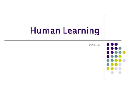 "Human Learning (PLLT) 78-86. ""... the cognitive domain of human behavior is of key importance in the acquisition of both a first and a second language."