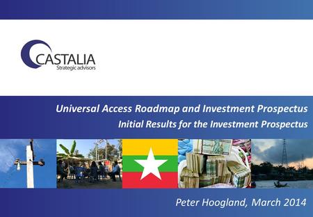 Universal Access Roadmap and Investment Prospectus Initial Results for the Investment Prospectus Peter Hoogland, March 2014.