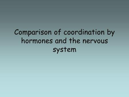 Comparison of coordination by hormones and the nervous system