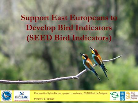Support East Europeans to Develop Bird Indicators (SEED Bird Indicators) Prepared by Sylvia Barova - project coordinator, BSPB/BirdLife Bulgaria Pictures: