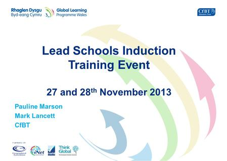 In partnership with Lead Schools Induction Training Event 27 and 28 th November 2013 Pauline Marson Mark Lancett CfBT.