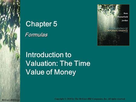 Chapter 5 Formulas Introduction to Valuation: The Time Value of Money McGraw-Hill/Irwin Copyright © 2010 by The McGraw-Hill Companies, Inc. All rights.