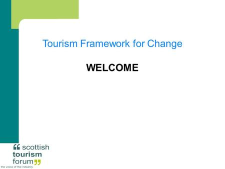Tourism Framework for Change WELCOME. Tourism Framework for Change Iain Herbert Scottish Tourism Forum.