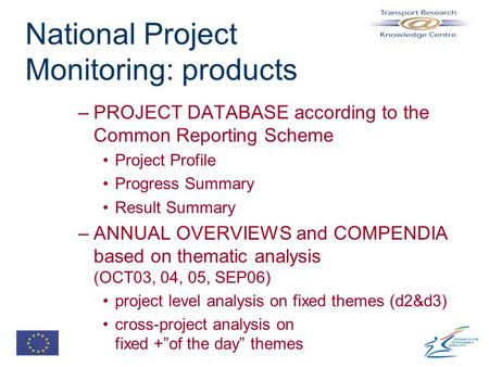 National Project Monitoring: products –PROJECT DATABASE according to the Common Reporting Scheme Project Profile Progress Summary Result Summary –ANNUAL.