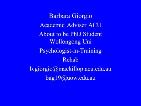 Barbara Giorgio Academic Adviser ACU About to be PhD Student Wollongong Uni Psychologist-in-Training Rehab