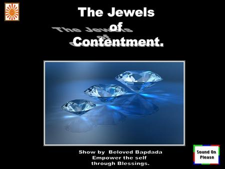 Today, BapDada is seeing His jewels of contentment who always remain content. Such a beautiful sparkle is sparkling everywhere through the sparkle of.